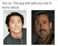 You Vs The Guy: You vs. The guy she tells you not to  worry about