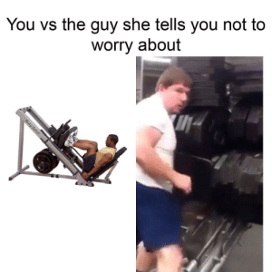 Leg press guy by tehclaw14 FOLLOW 4 MORE MEMES.: You vs the guy she tells you not to  worry about  Body-Selid Leg press guy by tehclaw14 FOLLOW 4 MORE MEMES.