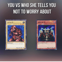 Little D: YOU VS WHO SHE TELLS YOU  NOT TO WORRY ABOUT  LORD OF D  LITTLE D  SPELLCASTER/EEEEC  DINOSAUR  Trpe monsters on the field cannot be targeted by card  ATK /1200 DEFIII00  ATK  00 DEF 700