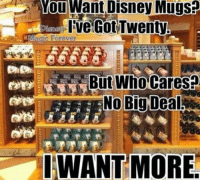 But Who Cares: You Want Disney Mugs?  agic Forever  But Who Cares?  WANT MORE.