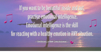 If you want to be beautiful inside and out, practice emotional intelligence.  Emotional intelligence is the skill for reacting with a healthy emotion in ANY situation.   It is a practice, do not give up. And you are not alone.  Goddesses, a New Consciousness   #beautiful #beauty #practice #emotionalintelligence #skill #react #health #emotion: you want to be beautiful inside and out  practice emotionalintelligence,  Emotionalintelligence is the skill  for reacting With a healthy emotionin ANI situation.  Goddesses, a New Consciousness If you want to be beautiful inside and out, practice emotional intelligence.  Emotional intelligence is the skill for reacting with a healthy emotion in ANY situation.   It is a practice, do not give up. And you are not alone.  Goddesses, a New Consciousness   #beautiful #beauty #practice #emotionalintelligence #skill #react #health #emotion