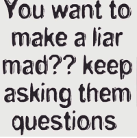 💯: You want to  make a liar  mad?? keep  asking them  questions 💯