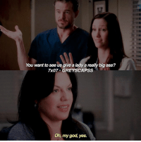 greysanatomy | i miss them sm: You want to see us give a lady a really big ass?  7x07 GREYSCAPSS  Oh, my god, yes. greysanatomy | i miss them sm