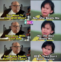 Dad, Memes, and Beats: YOU Want To  Stay With Mom  No She Beats Me  RVC J  WWW RVCJ.COM  No, He Also  Then Stay With  Your Dad  Beats Me  Toh Kiske Saath  RCB They Don't  Rehna Hai Tuihe? Beat  Anyone This is hilarious!