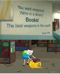 Memes, 🤖, and Librarys: You want weapons?  Were in a library!  Books!  The best weapons in the world  Doctor Who  MEMECENTER.COM Best weapons ever!