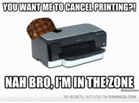 in the zone: YOU WANTME TO CANCEL PRINTING  NAH BRO, ITM IN THE ZONE  NO REGRETS, JUST LOVE ON DAMANLOLCOM