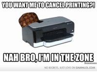 in the zone: YOU WANTME TO CANCEL PRINTING  NAH BRO, ITM IN THE ZONE  NO REGRETS, JUST LOVE ON DAMNLOLCOM