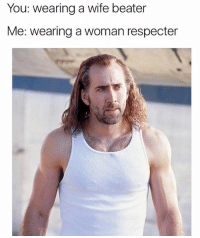 respect the movement (@iamsloanesteel): You: wearing a wife beater  Me: wearing a woman respecter respect the movement (@iamsloanesteel)