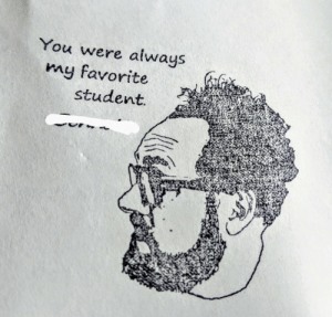 I hate signing yearbooks for students, so I had a rubber stamp made.: You were always  my favorite  student I hate signing yearbooks for students, so I had a rubber stamp made.