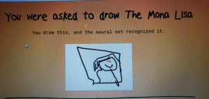I am very artistic: You were asked to drow The Mona LIsa  You drew this, and the neural net recognized it. I am very artistic
