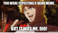 But It Was Me Dio: YOU WERE EXPECTING A DANKMEME  BUT IT WAS ME DIO!  MEMEFUL COM