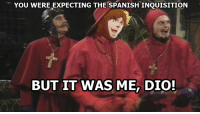 The Spanish Inquisition. ★Elder Scrolls & Fallout Screenshots  Post sponsored by Pokémon GO: YOU WERE EXPECTING THE SPANISHINQUISITION  BUT IT WAS ME DIO! The Spanish Inquisition. ★Elder Scrolls & Fallout Screenshots  Post sponsored by Pokémon GO
