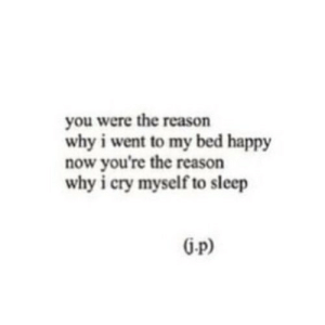 https://iglovequotes.net/: you were the reason  why i went to my bed happy  now you're the reason  why i cry myself to sleep  G-p) https://iglovequotes.net/