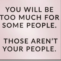 Facts, Memes, and Relationships: YOU WILL BE  TOO MUCH FOR  SOME PEOPLE.  THOSE AREN'T  YOUR PEOPLE yup 💯💯 facts woman women strongwoman strongwomen inspiration romantic relationship relationships lady ladies girlfriend realtalk realdeal reallife tagafriend strong positivevibes female couples souls soulmates soul iloveyou ilovehim female quotesdaily couple couplegoals she