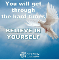 Memes, 🤖, and Hardness: You will get  through  the hard times  BELIEVE IN  YOURSELF  STEVEN  AITCHISON Believe in yourself enough to know that you are strong enough to get through the hard time <3