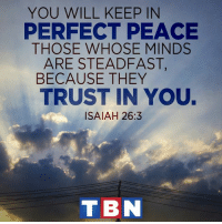 Memes, 🤖, and Isaiah: YOU WILL KEEP IN  PERFECT PEACE  THOSE WHOSE MINDS  ARE STEADFAST,  BECAUSE THEY  TRUST IN YOU.  ISAIAH 26:3  T BN We put our trust in YOU, Father, today and in this coming New Year!!!