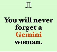 Gemini: You will never  forget a  Gemini  woman.