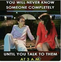 Memes, 🤖, and Soulmate: YOU WILL NEVER KNOW  SOMEONE COMPLETELY  UNTIL YOU TALK TO THEM  AT 3 A.M Tag friends Check out all of my prior posts⤵🔝 Positiveresult positive positivequotes positivity life motivation motivational love lovequotes relationship lover hug heart quotes positivequote positivevibes kiss king soulmate girl boy friendship dream adore inspire inspiration couplegoals