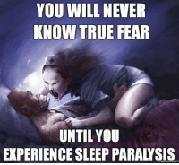 Dank, 🤖, and Will Never Know: YOU WILL NEVER  KNOW TRUE FEAR  UNTIL YOU  EXPERIENCE SLEEP PARALYSIS  memes. com The scariest experience ever.