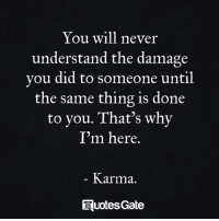 Karma, Never, and Gate: You will never  understand the damage  you did to someone until  the same thing is done  to you. That's why  I'm here.  Karma.  Ruotes Gate