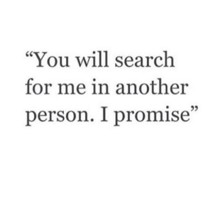 """Love, Target, and Tumblr: """"You will searchh  for me in another  person. I promise"""" remanence-of-love:  You will search for me in another person…"""