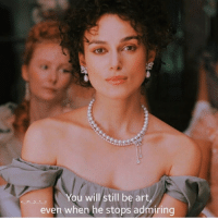 : You will still be art,  even when he stops admiring  e mpt y