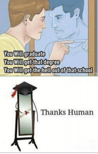 world-war-clexa:Apparently this meme is correct.: You Willgraduate  You Willgetthat degree  Thanks Human world-war-clexa:Apparently this meme is correct.