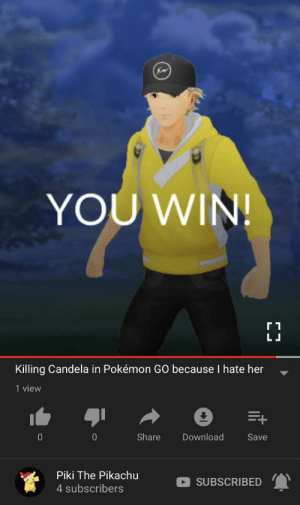 Pikachu kills Pokémon GO Team Valor Leader because he hates her: YOU WIN!  г1  LJ  Killing Candela in Pokémon GO because I hate her  1 view  Share  0  Download  Save  Piki The Pikachu  SUBSCRIBED  4 subscribers Pikachu kills Pokémon GO Team Valor Leader because he hates her