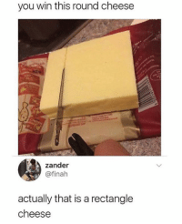 Memes, 🤖, and Cheese: you win this round cheese  co  zander  @finah  actually that is a rectangle  cheese 🤣😂