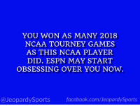 """Who is: Trae Young?"" #JeopardySports #MarchMadness https://t.co/aOfYD0Ojrf: YOU WON AS MANY 2018  NCAA TOURNEY GAMES  AS THIS NCAA PLAYER  DID. ESPN MAY START  OBSESSING OVER YOU NOW.  @JeopardySportsfacebook.com/JeopardySports ""Who is: Trae Young?"" #JeopardySports #MarchMadness https://t.co/aOfYD0Ojrf"