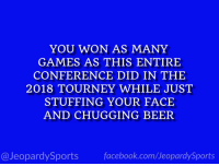 """What is: the PAC 12?"" #JeopardySports #MarchMadness https://t.co/LWqhQu0r53: YOU WON AS MANY  GAMES AS THIS ENTIRE  CONFERENCE DID IN THE  2018 TOURNEY WHILE JUST  STUFFING YOUR FACE  AND CHUGGING BEER  @JeopardySportsfacebook.com/JeopardySports ""What is: the PAC 12?"" #JeopardySports #MarchMadness https://t.co/LWqhQu0r53"