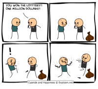http://t.co/IJ0So92enu: YOU WON THE LOTTTERY!!  ONE MILLION DOLLARS!!  Cyanide and Happiness O Explosm.net http://t.co/IJ0So92enu