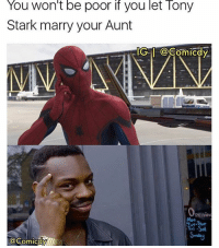 Memes, Spiderman, and 🤖: You Won't be poor if you let lony  Stark marry your Aunt  IGI COComiCdy  Penin Honestly I'm so excited for Spiderman Homecoming🕷🕷 Pic via: @comicdy spiderman spidermanhomecoming peterparker tomholland avengers marvel captainamericacivilwar infinitywar ageofultron ironman captainamerica