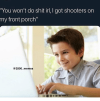"Funny, Memes, and Shit: You won't do shit irl, I got shooters on  my front porch""  @2900_memes These the niggas saying the hard R in the call of duty lobbies"