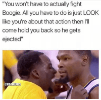 """Basketball, Nba, and Sports: You won't have to actually fight  Boogie. All you have to do is just LOOK  like you're about that action then I'I  come hold you back so he gets  ejected""""  @NBAMEMES 😂 nba nbamemes durant"""