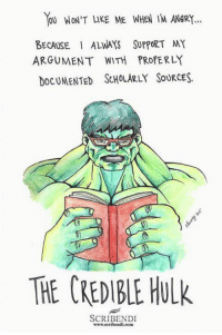 Memes, Hulk, and 🤖: YOU WON'T LIKE ME WHEN IM ANER!..  BECAUSE ALWAYS SUPPORT MY  DOcUMENTED ScHoLARLY SouRCES.  ARGUMENT WITH PROPERLY  THE CREDIBLE HULK  SCRIBENDI  www.scribendi.conm