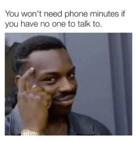 "Dank, Meme, and Phone: You won't need phone minutes if  you have no one to talk to. <p>Hmm via /r/dank_meme <a href=""http://ift.tt/2hWqjty"">http://ift.tt/2hWqjty</a></p>"