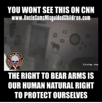 cnn.com, Memes, and Bear: YOU WONT SEE THIS ON CNN  www.UncleSamsMisguidedchildren.com  ncle  1775  Living roo  THE RIGHT TO BEAR ARMS IS  OUR HUMAN NATURAL RIGHT  TO PROTECT OURSELVES You won't see this on liberal media how the right to bear arms does what is suppose to do, Save lives.