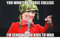 college kid: YOU WONTNEED FREE COLLEGE  ITM SENDING YOU KIDS TO WAR