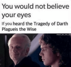 Star Wars, Star, and Wars: You would not believe  your eyes  If you heard the Tragedy of Darth  Plagueis the Wise  edank star wars