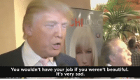 """Beautiful, Blackpeopletwitter, and Respect: You wouldn't have your job if you weren't beautiful.  It's very sad. trump: """"nobody has more respect for women than i do"""" he doesn't respect women, he demeans them. debatenight"""