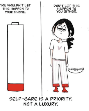 anxiety-within:Artist @_itsahappyworld_: YOU WOULDN'T LET  DON'T LET THIS  HAPPEN TO  YOU EITHER.  THIS HAPPEN TO  YOUR PHONE.  itsahappyworld  TI  SELF-CARE IS A PRIORITY.  NOT A LUXURY. anxiety-within:Artist @_itsahappyworld_