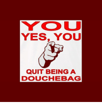 douchebags dontdoit: YOU  YES, YOU  QUIT BEING A  DOUCHEBAG douchebags dontdoit