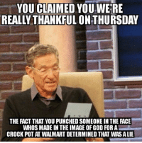 Black Friday shenanigans. ***were: YOUCLAIMEDYOUWERE  REALLY THANKFUL ONTHURSDAY  THE FACT THAT YOU PUNCHED SOMEONE IN THE FACE  WHOS MADE IN THEIMAGE OFGOD FORA  CROCK POT AT WALMART DETERMINED THAT WASALIE Black Friday shenanigans. ***were
