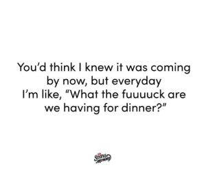 "Dank, Instagram, and Chicken: You'd think I knew it was coming  by now, but everyday  I'm like, ""What the fuuuuck are  we having for dinner?"" Chicken nuggets it is!  (via Scary Mommy's Instagram: https://bit.ly/2IGNdki)"