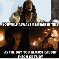 Hbo, Lmao, and Memes: YOUIWILL ALWAYS REMEMBER THIS  hand.of jaime.lannister  AS THE DAY YOU ALMOST CAUGHT  THEON GREYJOY Lmao 😂 . . . . . . . . thronesmemes gameofthrones asoiaf got hbo gameofthronesfamily gameofthronesfan gameofthronesmemes gotmemes gots7 winterishere gameofthronesseason7 gotseason7 jacksparrow johnnydepp theongreyjoy alfieallen piratesofthecaribbean