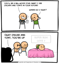 Dank, Future, and Instagram: YOU'LL BE A BIG MOVIE STAR, BABY! I SEE  OSCARS AND TONYS IN YOUR FUTURE!  WHERE DO I SIGN!?  OKAY OSCAR AND  TONY, YOU'RE UP  SUPER BUM  LOVE 7  Cyanide and Happiness  Explosm.net http://www.instagram.com/davemcelfatrick