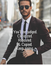 Memes, Tag Someone, and 🤖: You'll be iudged  Criticized  Ridiculed  & Copied.  Keep.going  The Keep Going 👊 Tag someone 🔥 TheSuccessClub 📷 @iamgalla 👌