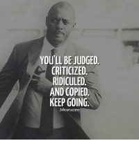 Memes, 🤖, and You: YOU'LL BE JUDGED  CRITICIZED  RIDICULED  AND COPIED  KEEP GOING  24hoursuccess Don't stop, guys, and do you 🔥 . 📷 belongs to respective owner 👌
