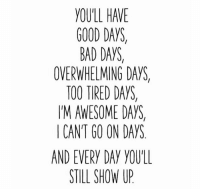 Morning motivation https://t.co/RBcn37MAAr: YOULL HAVE  GOOD DAYS,  BAD DAYS,  OVERWHELMING DAYS  TOO TIRED DAYS  M AWESOME DAYS,  CANT GO ON DAYS  AND EVERY DAY YOULL  STILL SHOW UP Morning motivation https://t.co/RBcn37MAAr